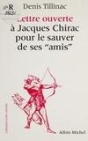 """Denis Tillinac - Lettre ouverte à Jacques Chirac pour le sauver de ses """"amis"""". suivie d'un Court bréviaire du balladurisme."""
