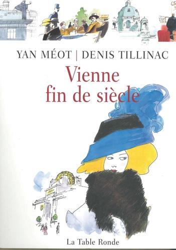Denis Tillinac et Yan Méot - Vienne fin de siècle.