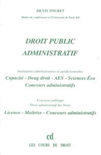 Denis Touret - Droit public administratif - Institutions administratives et juridictionnelles, Fonction publique, Droit administratif des biens.