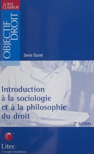 Denis Touret - Introduction à la sociologie et à la philosophie du droit - La bio-logique du droit.