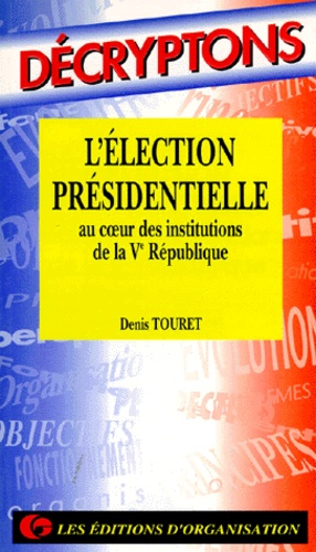 Denis Touret - L'élection présidentielle au coeur des institutions de la Ve République.