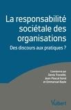 Denis Travaillé et Jean-Pascal Gond - La responsabilité sociétale des organisations - Des discours aux pratiques ?.