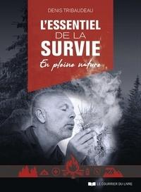 Denis Tribaudeau - L'essentiel de la survie en pleine nature.