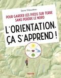 Denis Tribaudeau - L'orientation, ça s'apprend ! - Pour garder les pieds sur Terre sans perdre le nord.