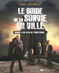 Denis Tribaudeau - Le guide de la survie en ville.