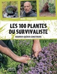 Denis Tribaudeau - Les 100 plantes du survivaliste - Nourrir, guérir, construire.