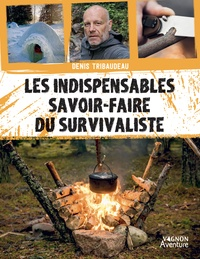 Denis Tribaudeau - Les indispensables savoir-faire du survivaliste.