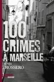 Denis Trossero - Cent crimes à Marseille.