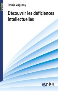 Denis Vaginay - Découvrir les déficiences intellectuelles.