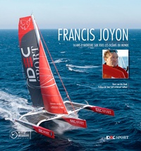 Denis Van den Brink - Francis Joyon - 16 ans de records sur tous les océans du monde.