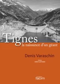 Denis Varaschin - Tignes, la naissance d'un géant.