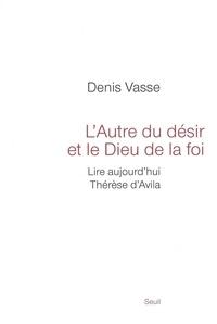 Denis Vasse - L'Autre du désir et le Dieu de la foi - Lire aujourd'hui Thérèse d'Avila.