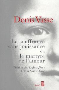 Denis Vasse - La souffrance sans jouissance ou le martyre de l'amour - Thérèse de l'Enfant-Jésus et de la Sainte-Face.