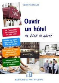 Denis Vasselin - Ouvrir un hôtel et bien le gérer.