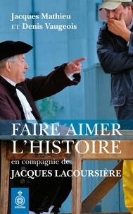 Denis Vaugeois et Jacques Mathieu - Faire aimer l'histoire en compagnie de Jacques Lacoursière.