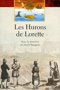 Denis Vaugeois - Les Hurons de Lorette.