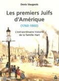 Denis Vaugeois - Les premiers Juifs d'Amérique (1760-1860) - L'extraordinaire histoire de la famille Hart.