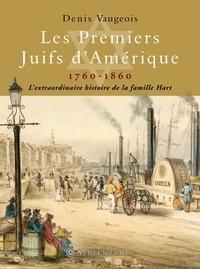 Denis Vaugeois - Les premiers Juifs d'Amérique, 1760-1860.