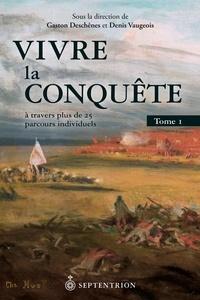 Denis Vaugeois et Gaston Deschênes - Vivre la Conquête - A travers plus de 25 parcours individuels, Tome 1.
