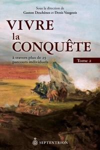 Denis Vaugeois et Gaston Deschênes - Vivre la Conquête - A travers plus de 25 parcours individuels, Tome 2.