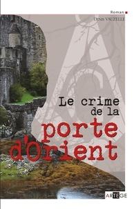 Denis Vauzelle - Le crime de la porte d'orient.