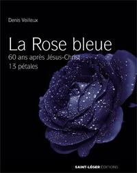 Denis Veilleux - La rose bleue - 60 ans après Jésus-Christ, 13 pétales. 1 CD audio