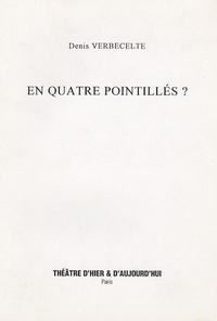 Denis Verbecelte - En quatre pointillés ?.
