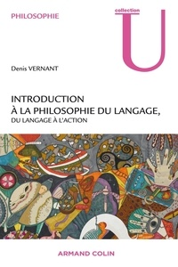 Denis Vernant - Introduction à la philosophie contemporaine du langage - Du langage à l'action.