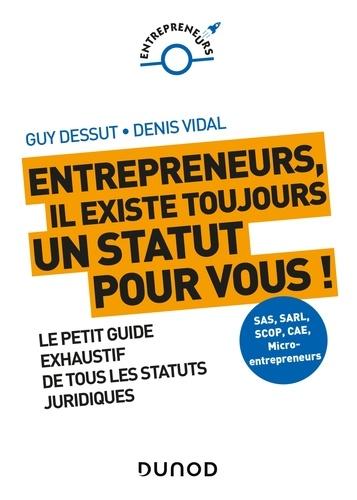 Denis Vidal et Guy Dessut - Entrepreneurs, il existe toujours un statut pour vous ! - Le petit guide exhaustif de tous les statuts juridiques.