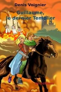 Denis Voignier - Guillaume, le dernier Templier.