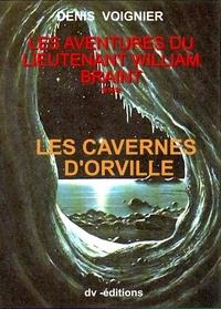 Denis Voignier - Les Cavernes d'Orville / Lieutenant William Braint T3.