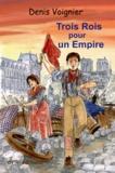 Denis Voignier - Trois Rois pour un Empire.