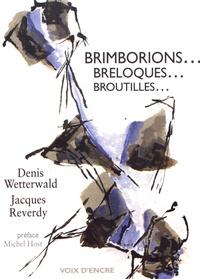 Denis Wetterwald et Jacques Reverdy - Brimborions... breloques... broutilles....