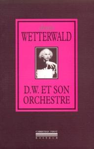 Denis Wetterwald - D. W. et son orchestre - Suivi de ses (meilleures ?) chansons.