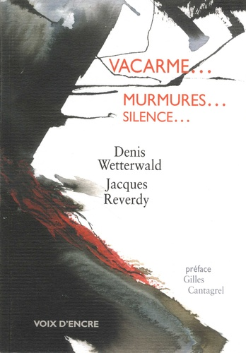 Denis Wetterwald et Jacques Reverdy - Vacarme...  murmures...  silence....