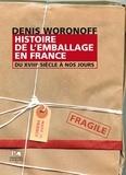 Denis Woronoff - Histoire de l'emballage en France du XVIIIe siècle à nos jours.
