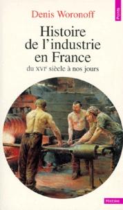Denis Woronoff - Histoire de l'industrie en France du XVIe siècle à nos jours.