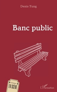 Denis Yung - Banc public.