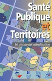 Denis Zmirou et Laurent Chambaud - Santé publique et Territoires - 10 ans de décentralisation.