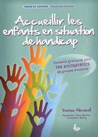 Denise Abrahall - Accueillir les enfants en situation de handicap - Conseils pratiques pour les animateurs de groupes d'enfants.