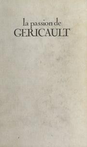 Denise Aimé-Azam et Pierre Dubaut - La passion de Géricault.