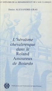 """Denise Alexandre-Gras et  Institut d'études de la Renais - L'héroisme chevaleresque dans le """"Roland amoureux"""" de Boiardo."""