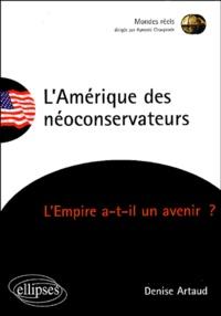 Denise Artaud - L'Amérique des néoconservateurs - L'Empire a-t-il un avenir ?.