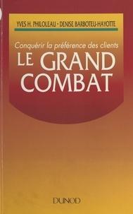 Denise Barboteu-Hayotte et Yves H. Philoleau - Le grand combat : conquérir la préférence des clients.