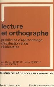Denise Bartout et Lucien Brunelle - Lecture et orthographe - Problèmes d'apprentissage, d'évolution et de rééducation.
