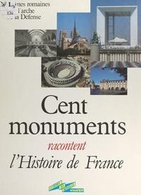 Denise Basdevant et  Collectif - Cent monuments racontent l'histoire de France.