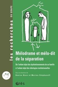 Denise Bass et Marina Stéphanoff - Mélodrame et mélo-dit de la séparation - De l'enfant objet des dysfonctionnements de sa famille à l'enfant objet des idéologies institutionnelles.