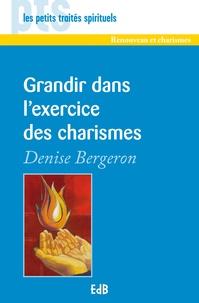 Denise Bergeron - Grandir dans l'exercice des charismes.