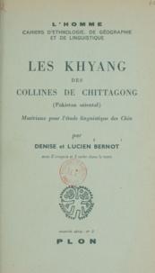 Denise Bernot et Lucien Bernot - Les Khyang des collines de Chittagong (Pakistan oriental) - Matériaux pour l'étude linguistique des Chin.