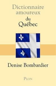 Denise Bombardier - Dictionnaire amoureux du Québec.